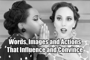 Words, Images, and Actions that influence and convince