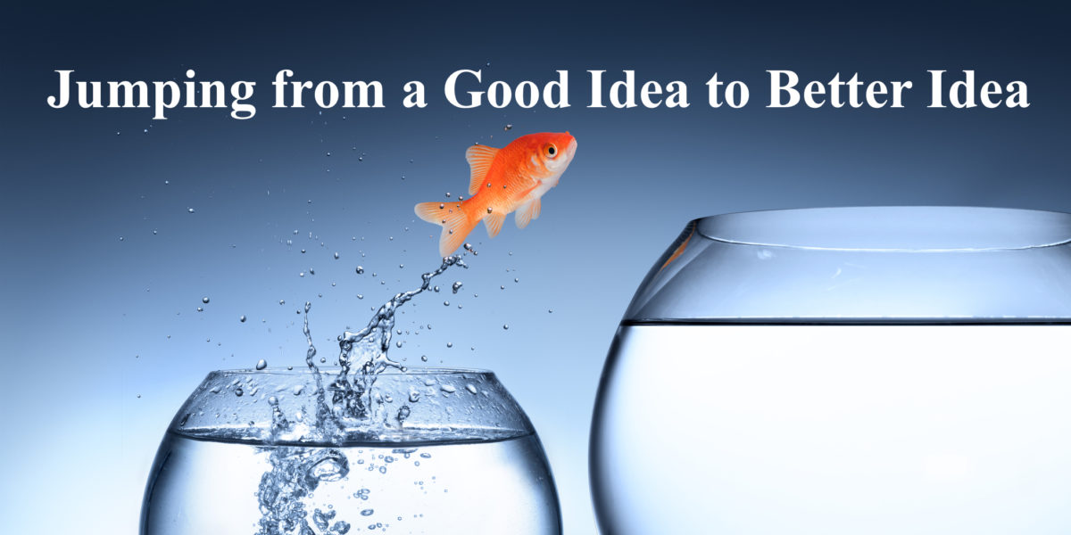 jumping from a good idea to a better idea farris marketing