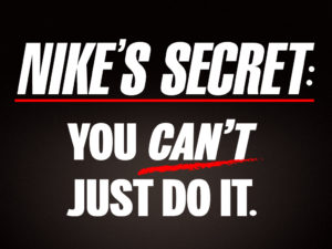 Nike's Secret - You Can't Just Do It
